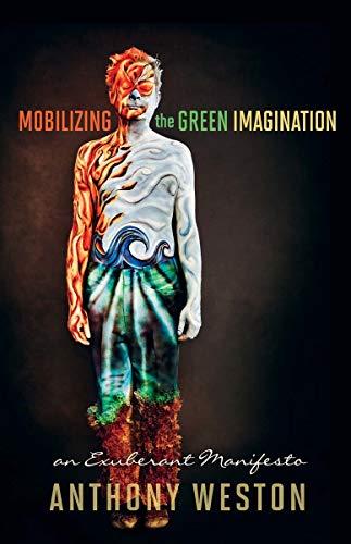 9780865717091: Mobilizing the Green Imagination: An Exuberant Manifesto