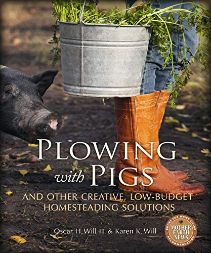 9780865717176: Plowing with Pigs and Other Creative, Low-Budget Homesteading Solutions