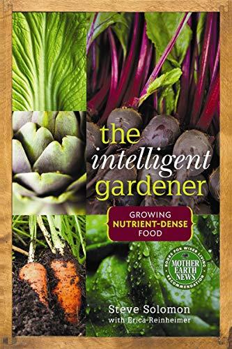 The Intelligent Gardener: Growing Nutrient Dense Food: Steve Solomon, Erica