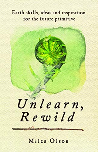 9780865717213: Unlearn, Rewild: Earth Skills, Ideas and Inspiration for the Future Primitive