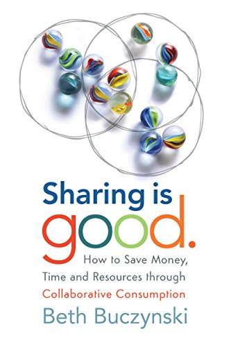 9780865717466: Sharing Is Good: How to Save Money, Time and Resources Through Collaborative Consumption