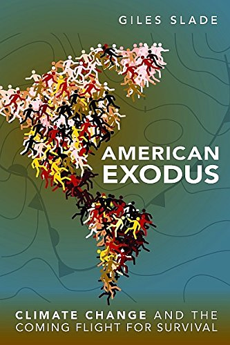 American Exodus: Climate Change and the Coming Flight for Survival: Slade, Giles