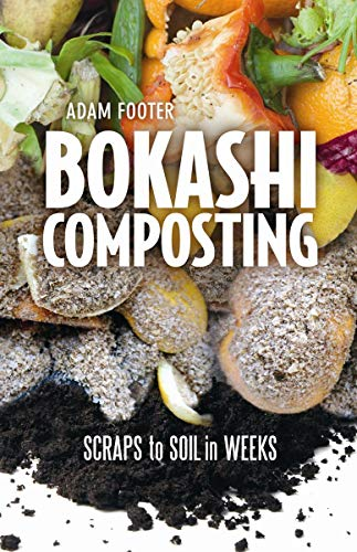 BOKASHI COMPOSTING Scraps to Soil in Weeks