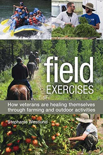 9780865717619: Field Exercises: How Veterans Are Healing Themselves through Farming and Outdoor Activities