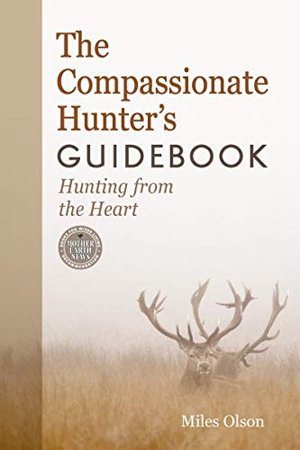 9780865717701: The Compassionate Hunter's Guidebook: Hunting from the Heart (Mother Earth News Books for Wiser Living)