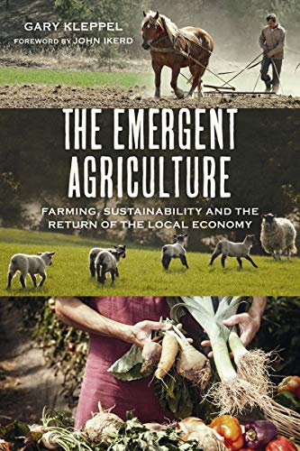 The Emergent Agriculture: Farming, Sustainability and the Return of the Local Economy
