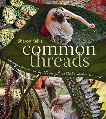 Common Threads: Weaving Community through Collaborative Eco-Art: Sharon Kallis