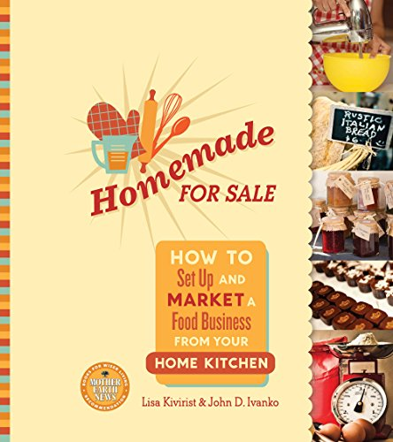 Homemade for Sale : How to Set up and Market a Food Business from Your Home Kitchen