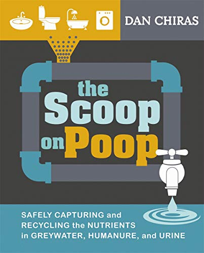 The Scoop on Poop: Safely Capturing and Recycling the Nutrients in Greywater, Humanure, and Urine (...