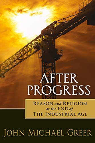 9780865717916: After Progress: Reason and Religion at the End of the Industrial Age