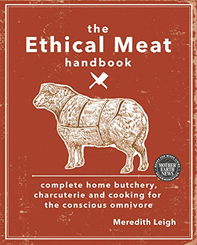 9780865717923: The Ethical Meat Handbook: Complete Home Butchery, Charcuterie and Cooking for the Conscious Omnivore