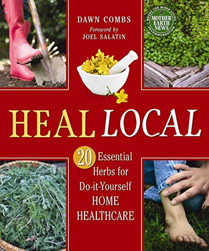 Heal Local: 20 Essential Herbs for Do-it-Yourself Home Healthcare: Combs, Dawn