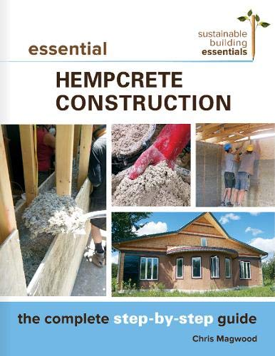 9780865718197: Essential Hempcrete Construction: The Complete Step-by-Step Guide (Sustainable Building Essentials Series)