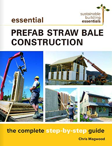 9780865718203: Essential Prefab Straw Bale Construction: The Complete Step-by-Step Guide (Sustainable Building Essentials Series)