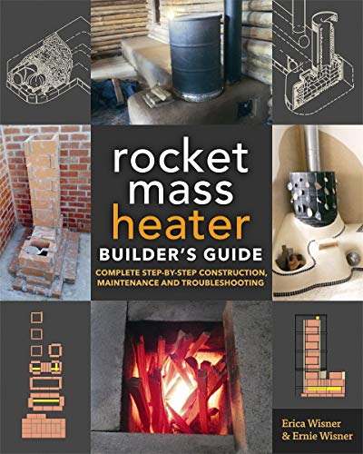 9780865718234: The Rocket Mass Heater Builder's Guide: Complete Step-by-Step Construction, Maintenance and Troubleshooting