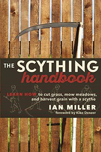 9780865718326: The Scything Handbook: Learn How to Cut Grass, Mow Meadows and Harvest Grain with a Scythe