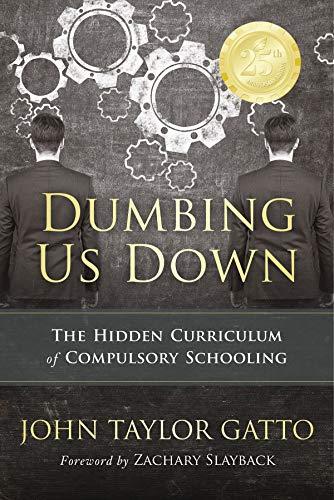 9780865718548: Dumbing Us Down: The Hidden Curriculum of Compulsory Schooling