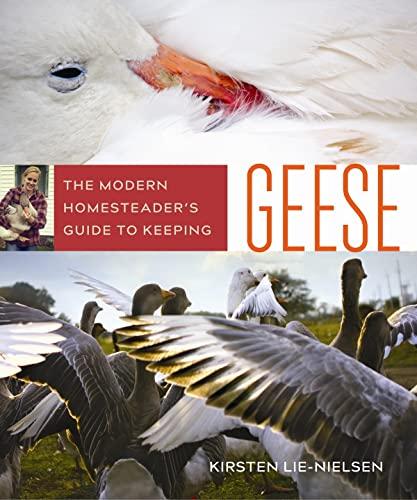 The Modern Homesteader's Guide to Keeping Geese: Lie-Nielsen, Kirsten