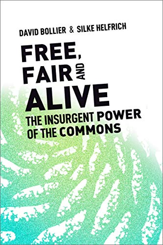 9780865719217: Free, Fair, and Alive: The Insurgent Power of the Commons