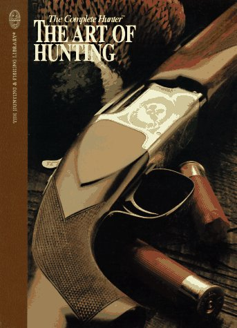 9780865730083: The Complete Hunter (The Art Of Hunting, The Hunting and Fishing Library)