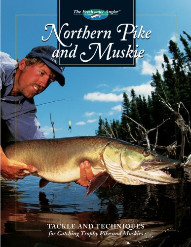 9780865730373: Northern Pike and Muskie: Tackle and Techniques for Catching Trophy Pike and Muskies (The Freshwater Angler)