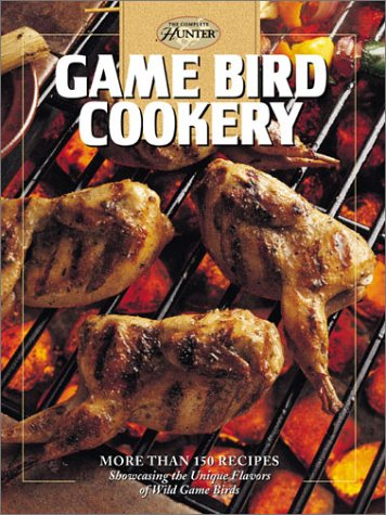 Game Bird Cookery (The Hunting & Fishing Library) (0865730709) by Cowles Creative Publishing