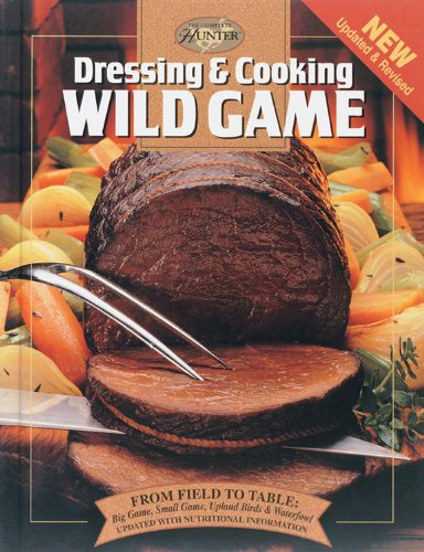 9780865731080: Dressing & Cooking Wild Game: From Field to Table: Big Game, Small Game, Upland Birds & Waterfowl (The Complete Hunter)