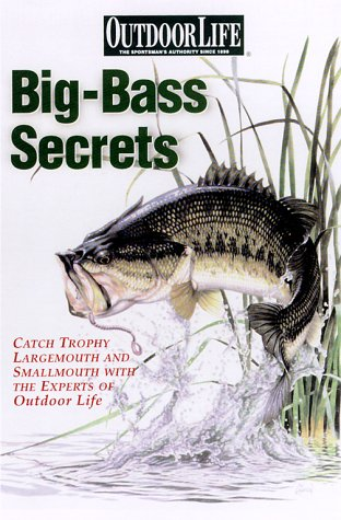 Big-Bass Secrets: Catch Trophy Largemouths and Smallmouths: Outdoor Life Magazine,