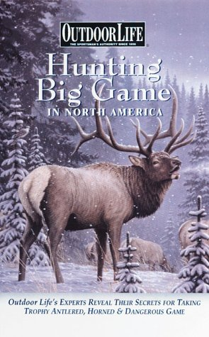9780865731233: Hunting Big Game in North America: Outdoor Life's Experts Reveal Their Secrets for Taking Trophy Antlered, Horned & Dangerous Game