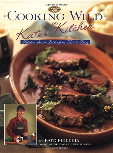 9780865731592: Cooking Wild in Kate's Kitchen: Fabulous Venison Dishes from Fast to Fancy (The Complete Hunter)