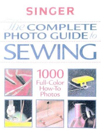 9780865731738: The Complete Photo Guide to Sewing (Singer Sewing Reference Library)