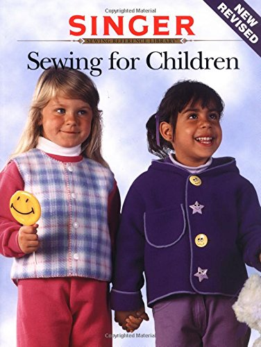 Sewing for Children (Singer Sewing Reference Library) 9780865731745 Features tips, techniques, and projects for sewing clothing for infants, toddlers, and children, with special sections on personalizing