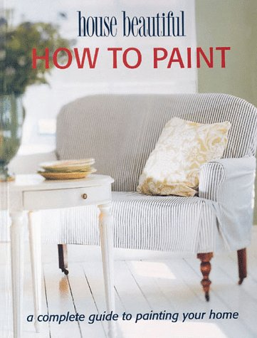 9780865731905: How to Paint: A Complete Guide to Painting Your Home (House Beautiful)
