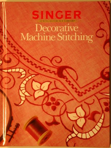 9780865732551: Decorative Machine Stitching (Singer Sewing Reference Library)