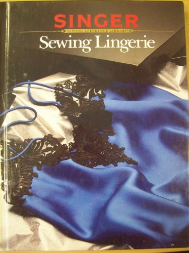 9780865732605: Sewing Lingerie (Singer Sewing Reference Library)