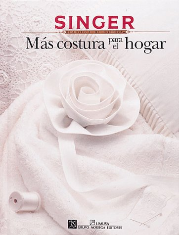 9780865732711: Mas Costura Para El Hogar/More Sewing for the Home (Singer Sewing Reference Library)