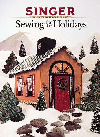 SINGER : SEWING FOR THE HOLIDAYS (Singer Sewing Reference Library Series)