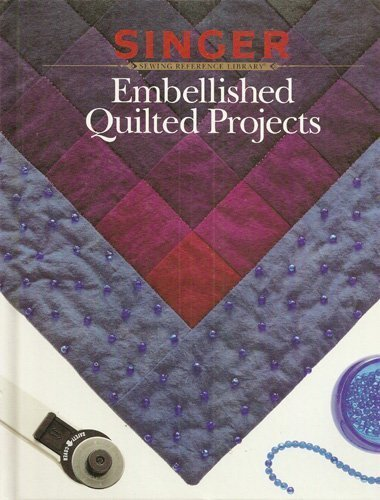 9780865733091: Embellished Quilted Projects (Singer Sewing Reference Library)