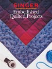 9780865733107: Embellished Quilted Projects (Singer Sewing Reference Library)