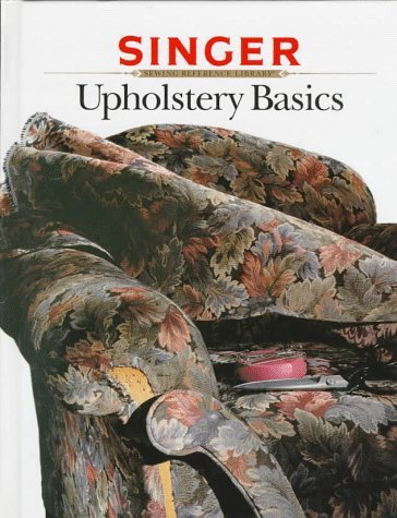 9780865733183: Upholstery Basics (Singer Sewing Reference Library)
