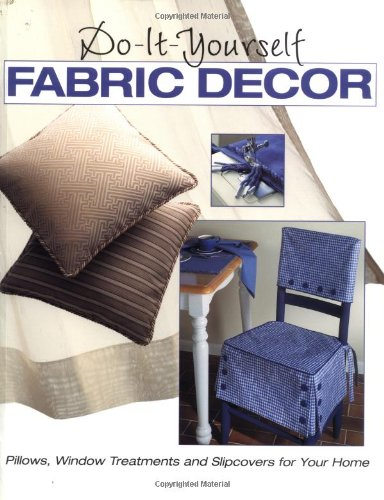 9780865733459: Do-It-Yourself Fabric Decor : Pillows, Window Treatments, and Slipcovers for Your Home