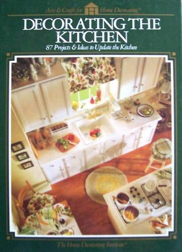 9780865733633: Decorating the Kitchen: 87 Projects & Ideas to Update the Kitchen
