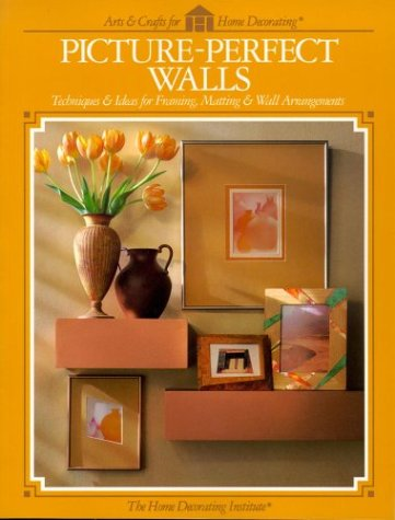 9780865733794: Picture Perfect Walls: Techniques & Ideas for Framing, Matting & Wall Arrangements