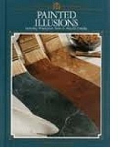 Painted Illusions: Including Wood-Grain, Stone & Metallic Finishes (Arts & Crafts for Home Decora...