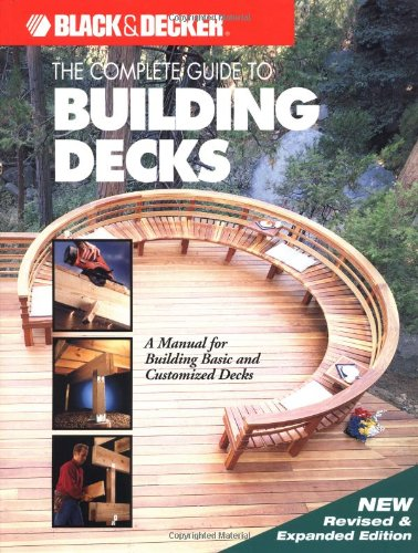 9780865734272: The Complete Guide to Building Decks (Black & Decker Home Improvement Library)