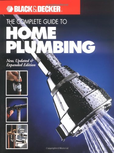9780865734289: The Complete Guide to Home Plumbing: New, Updated & Expanded Edition (Black & Decker Home Improvement Library)