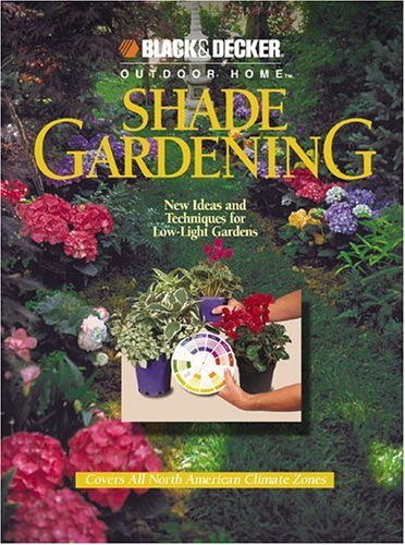 9780865734456: Shade Gardening: New Ideas and Techniques for Low-light Gardens (Black & Decker Outdoor Home)