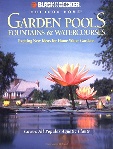9780865734661: Garden Pools, Fountains and Watercourses (Black & Decker Outdoor Home)