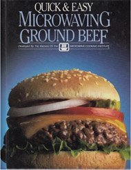 Quick and Easy Microwaving Ground Beef: Microwave Cooking Institute