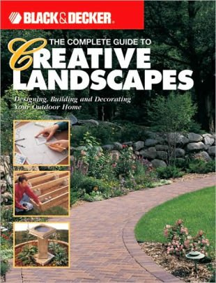 9780865735781: The Complete Guide to Creative Landscapes: Designing, Building, and Decorating Your Outdoor Home